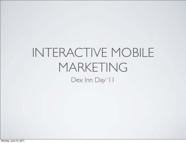INTERACTIVE MOBILE                            MARKETING                             Dex Inn Day '11Monday, June 13, 2011