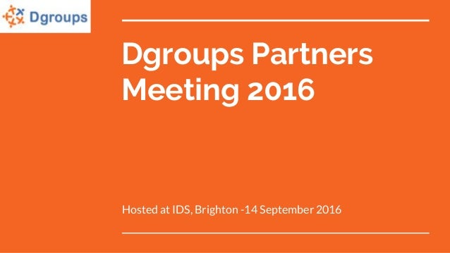 Dgroups Partners Meeting 2016 Hosted at IDS, Brighton -14 September 2016