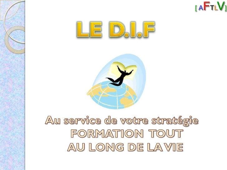 LE D.I.F<br />Au service de votre stratégie FORMATION  TOUT AU LONG DE LA VIE<br />