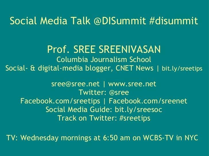 Social Media Talk @DISummit #disummit            Prof. SREE SREENIVASAN                Columbia Journalism SchoolSocial- &...