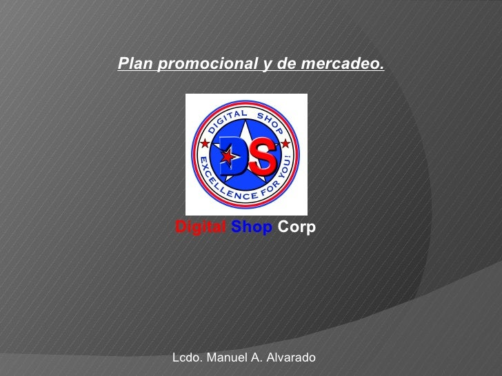 Plan promocional y de mercadeo. Digital   Shop  Corp Lcdo. Manuel A. Alvarado