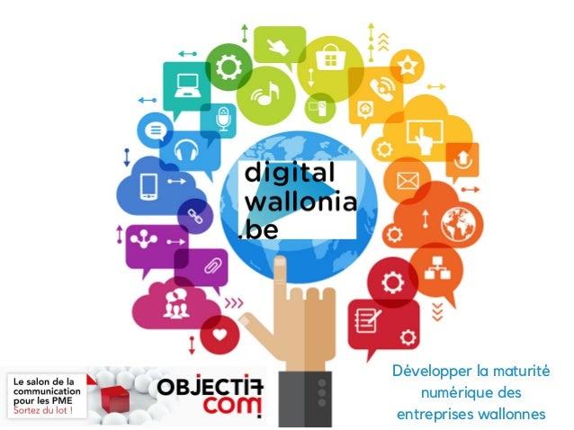 The ProposalMARKETING CAMPAIGN Développer la maturité numérique des entreprises wallonnes