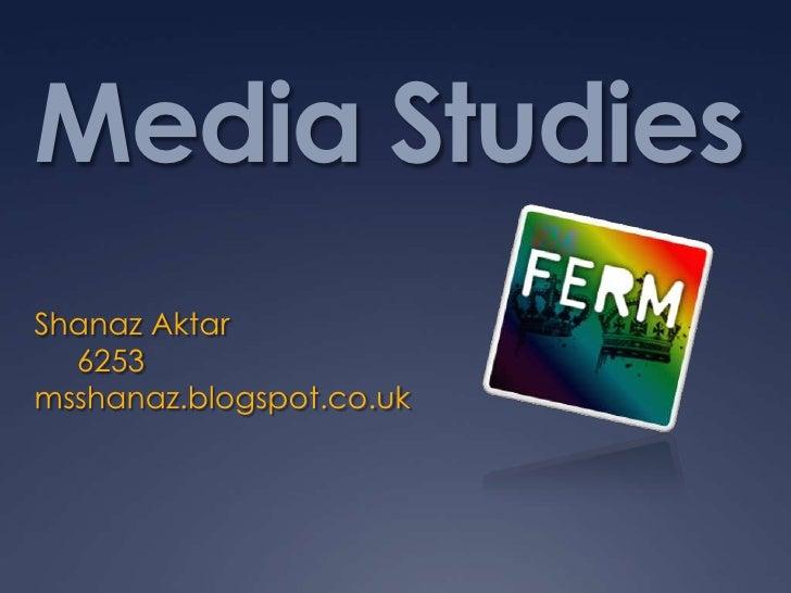Media StudiesShanaz Aktar  6253msshanaz.blogspot.co.uk