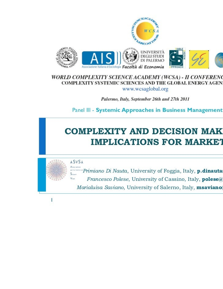Panel III - Systemic Approaches in Business Management    COMPLEXITY AND DECISION MAKING.        IMPLICATIONS FOR MARKETIN...