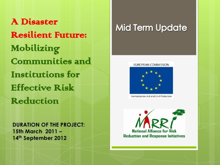 A DisasterResilient Future:MobilizingCommunities andInstitutions forEffective RiskReductionDURATION OF THE PROJECT:15th Ma...
