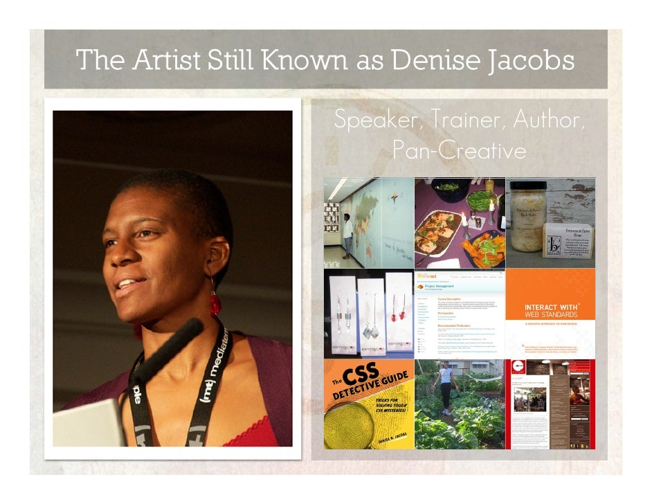 The Artist Still Known as Denise Jacobs                    Speaker, Trainer, Author,                         Pan-Creative