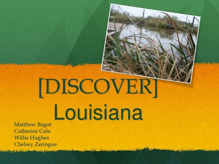 [DISCOVER]          LouisianaMatthew BagotCatherine ColeWillie HughesChelsey Zeringue