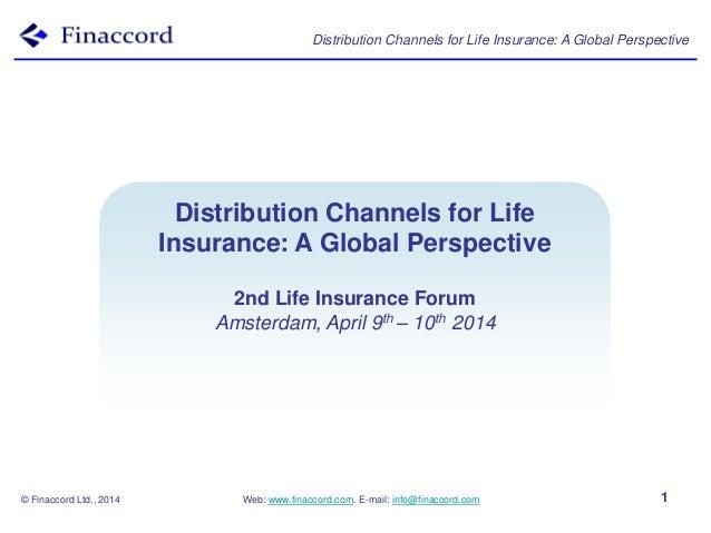 Distribution Channels for Life Insurance: A Global Perspective © Finaccord Ltd., 2014 Web: www.finaccord.com. E-mail: info...