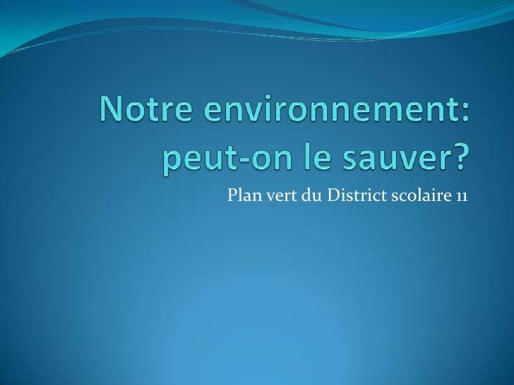 Notre environnement: peut-on le sauver?<br />Plan vert du District scolaire 11<br />