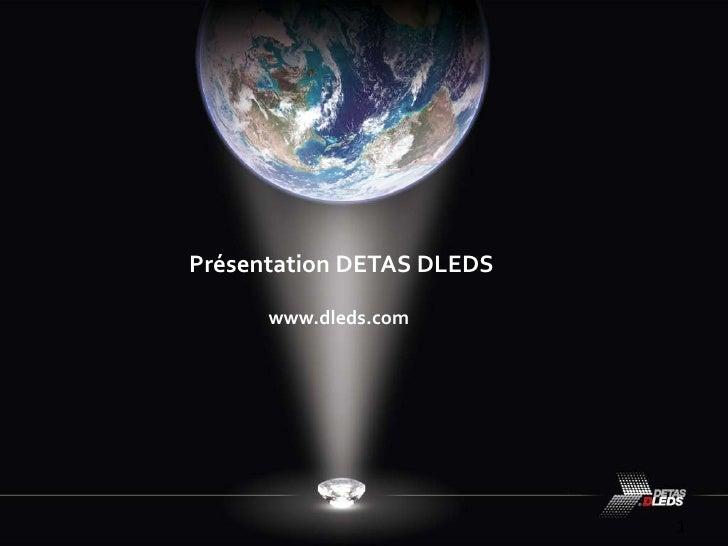 Présentation DETAS DLEDS www.dleds.com<br />1<br />