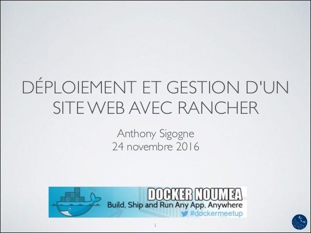 DÉPLOIEMENT ET GESTION D'UN SITE WEB AVEC RANCHER Anthony Sigogne 24 novembre 2016 1