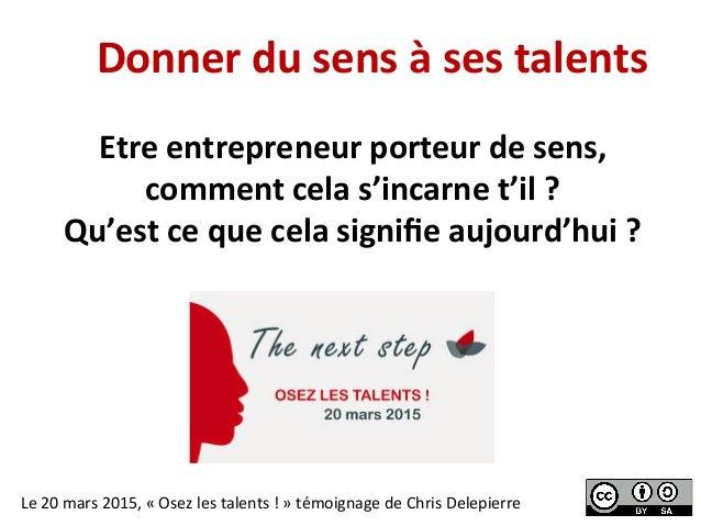 Donner  du  sens  à  ses  talents   Etre  entrepreneur  porteur  de  sens,   comment  cela  s'in...