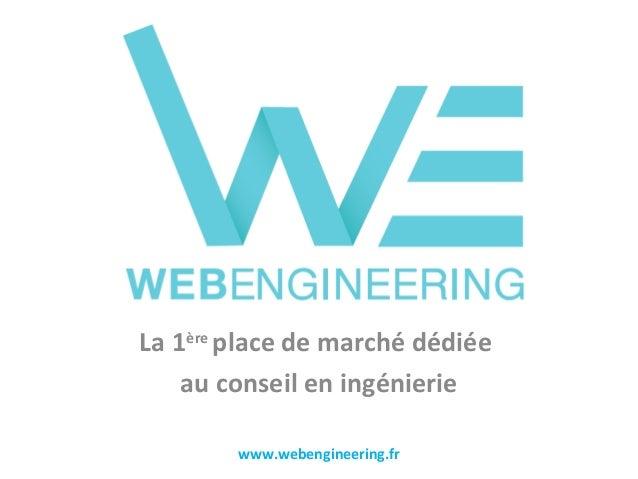 La 1ère place de marché dédiée au conseil en ingénierie www.webengineering.fr