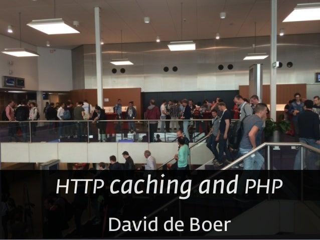 HTTP caching and PHP David de Boer