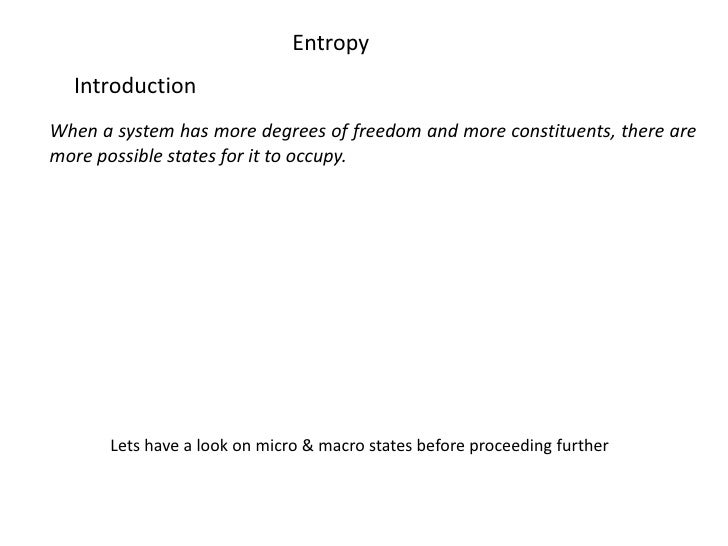 Entropy<br />Introduction<br />When a system has more degrees of freedom and more constituents, there are more possible st...