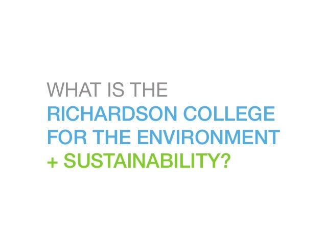 WHAT IS THE RICHARDSON COLLEGE FOR THE ENVIRONMENT + SUSTAINABILITY?