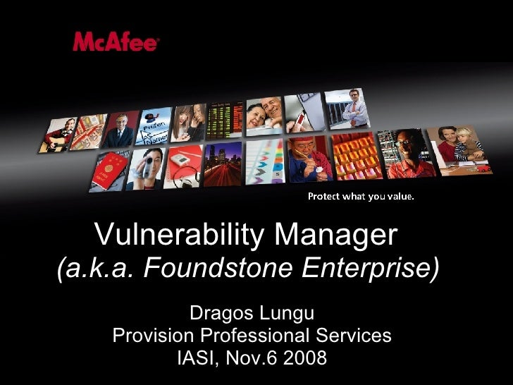 Vulnerability Manager (a.k.a. Foundstone Enterprise) Dragos Lungu Provision Professional Services IASI, Nov.6 2008