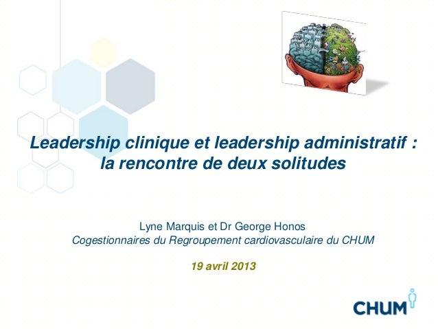Leadership clinique et leadership administratif :la rencontre de deux solitudesLyne Marquis et Dr George HonosCogestionnai...