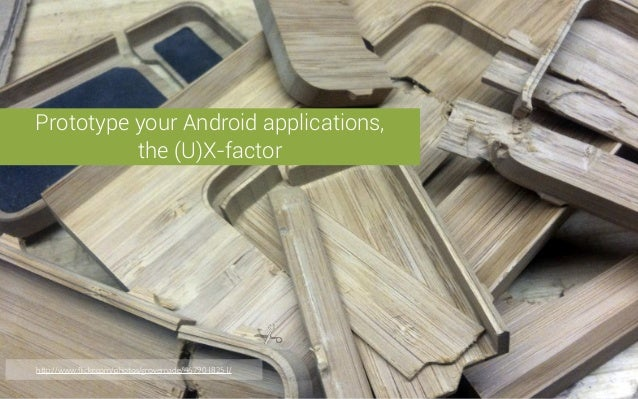 Prototype your Android applications,          the (U)X-factorhttp://www.flickr.com/photos/grovemade/4679018251/