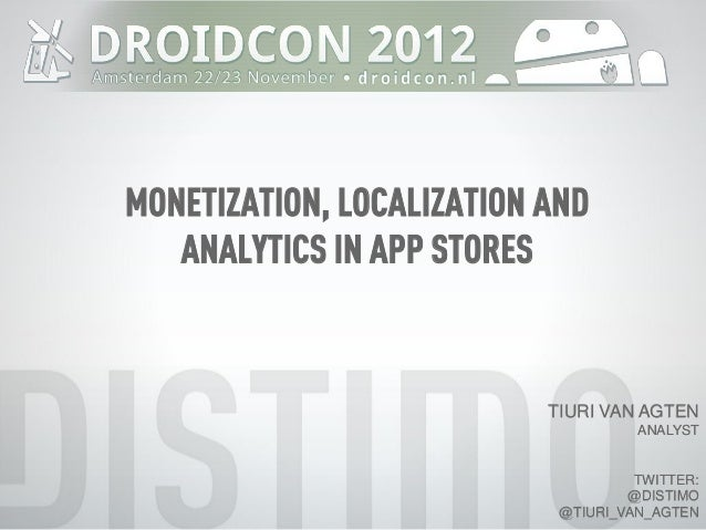 MONETIZATION, LOCALIZATION AND   ANALYTICS IN APP STORES                           TIURI VAN AGTEN                        ...