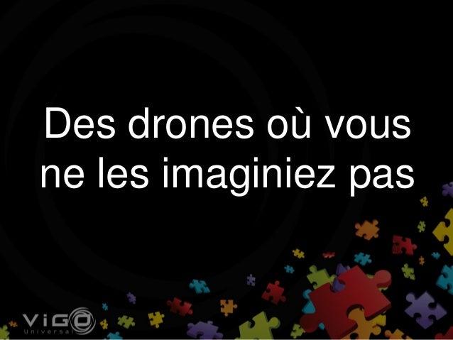 Des drones où vous ne les imaginiez pas