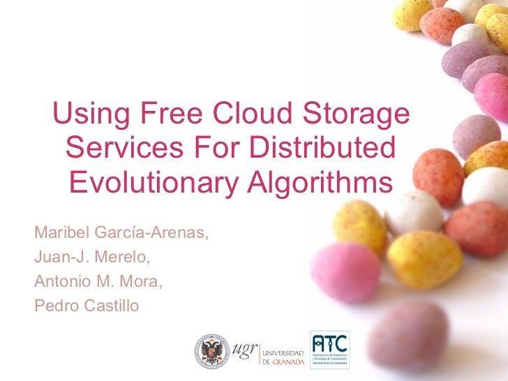 Using Free Cloud Storage Services For Distributed Evolutionary Algorithms Maribel García-Arenas, Juan-J. Merelo,  Antonio ...