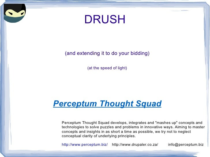 DRUSH (and extending it to do your bidding) (at the speed of light) Perceptum Thought Squad Perceptum Thought Squad develo...