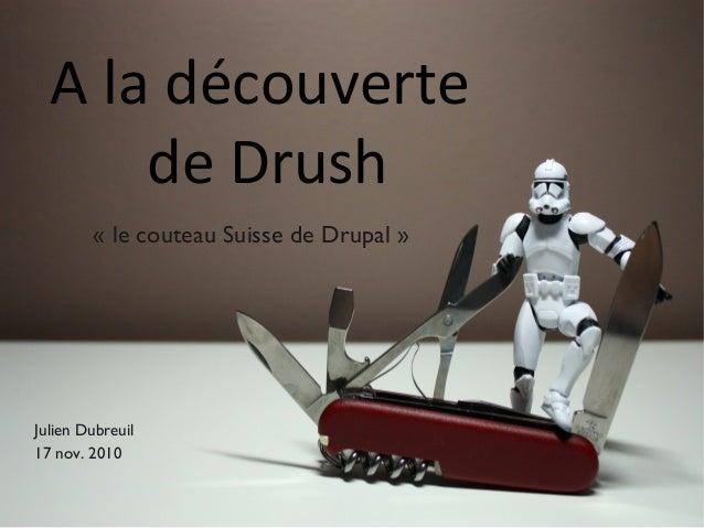 A la découverte de Drush « le couteau Suisse de Drupal » Julien Dubreuil 17 nov. 2010
