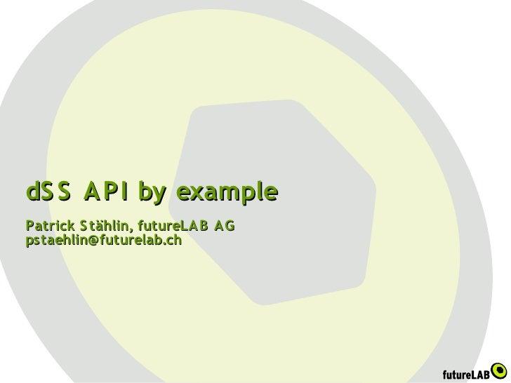 dS S A PI by example Patrick S tählin, futureLA B A G pstaehlin@futurelab.ch