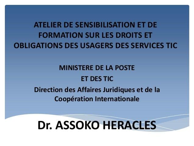 ATELIER DE SENSIBILISATION ET DE FORMATION SUR LES DROITS ET OBLIGATIONS DES USAGERS DES SERVICES TIC MINISTERE DE LA POST...