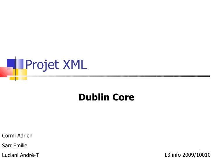 Projet XML Dublin Core L3 info 2009/10010 Cormi Adrien Sarr Emilie Luciani André-T