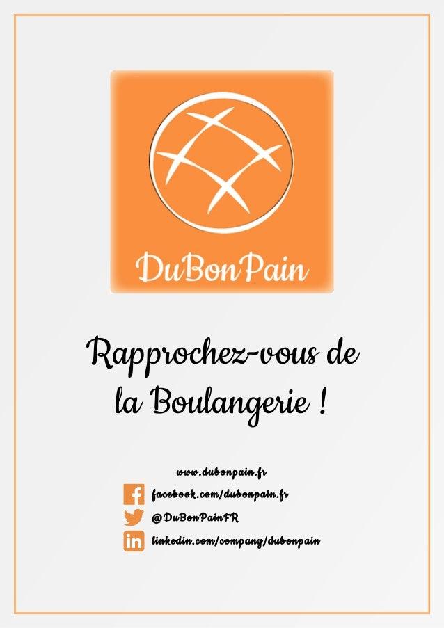 Rapprochez-vous de la Boulangerie ! www.dubonpain.fr    facebook.com/dubonpain.fr    @DuBonPainFR    linkedin.com/co...