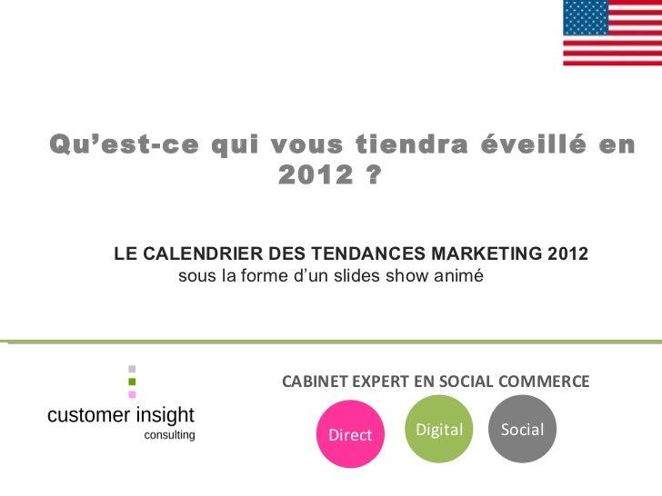 CABINET EXPERT EN SOCIAL COMMERCE   Qu'est-ce qui vous tiendra éveillé en 2012 ? LE CALENDRIER DES TENDANCES MARKETING 201...