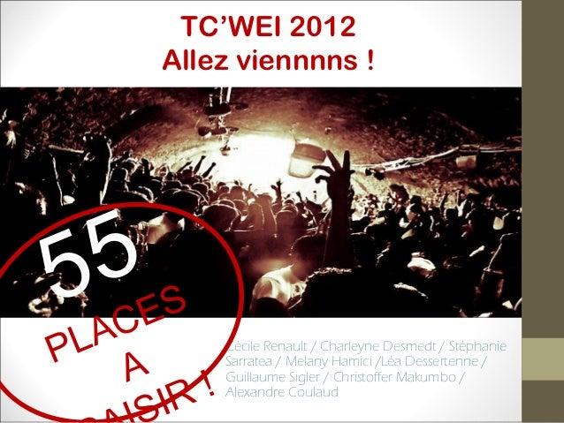TC'WEI 2012       Allez viennnns ! 5ES5ACPL A          Cécile Renault / Charleyne Desmedt / Stéphanie              Sarrate...