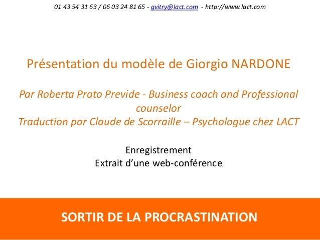 SORTIR DE LA PROCRASTINATION 01 43 54 31 63 / 06 03 24 81 65 - gvitry@lact.com - http://www.lact.com Présentation du modèl...