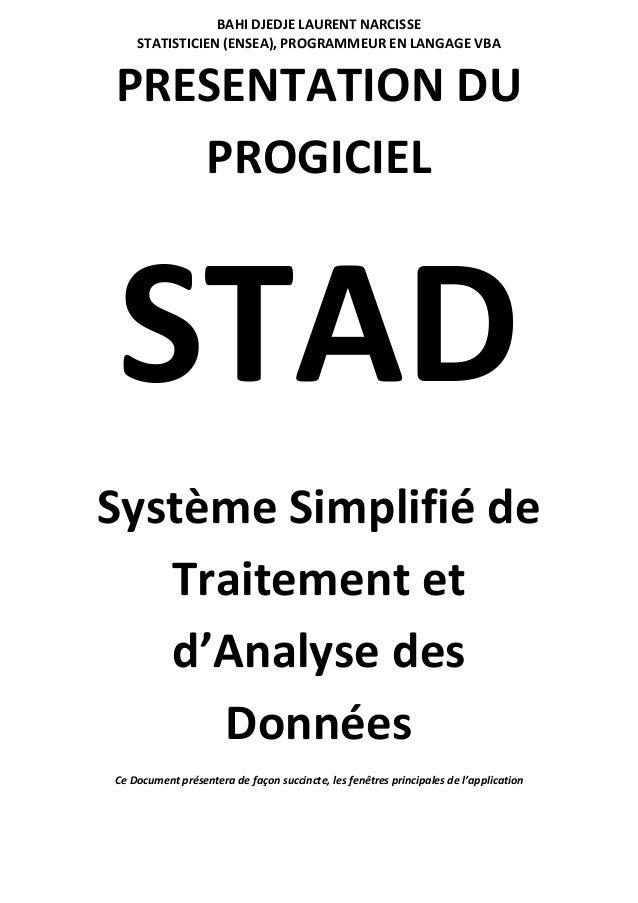 BAHI DJEDJE LAURENT NARCISSE STATISTICIEN (ENSEA), PROGRAMMEUR EN LANGAGE VBA PRESENTATION DU PROGICIEL STAD Système Simpl...