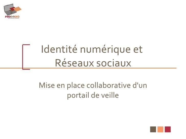 Identité numérique et  Réseaux sociaux Mise en place collaborative d'un portail de veille