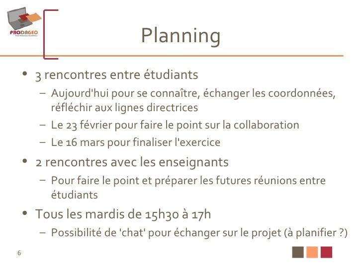 Planning <ul><li>3 rencontres entre étudiants </li></ul><ul><ul><li>Aujourd'hui pour se connaître, échanger les coordonnée...
