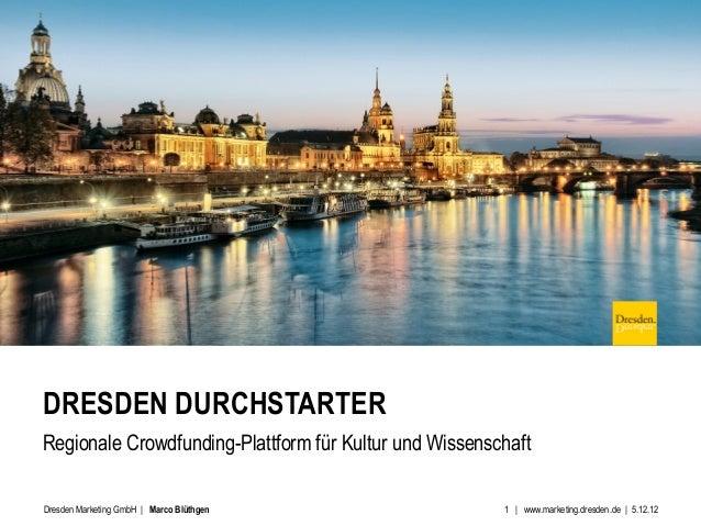 DRESDEN DURCHSTARTERRegionale Crowdfunding-Plattform für Kultur und WissenschaftDresden Marketing GmbH | Marco Blüthgen   ...