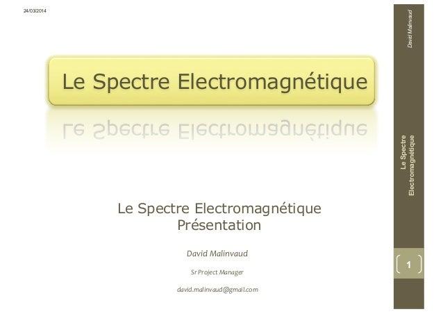 Le Spectre Electromagnétique Le Spectre Electromagnétique Présentation LeSpectre Electromagnétique 1 David Malinvaud Sr Pr...