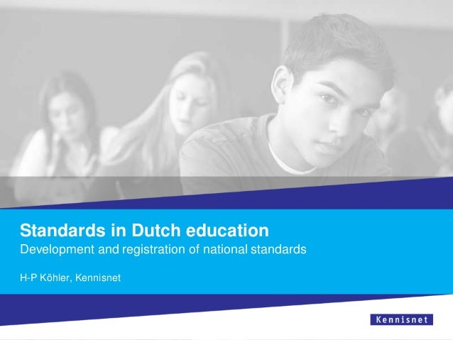 Standards in Dutch education Development and registration of national standards H-P Köhler, Kennisnet