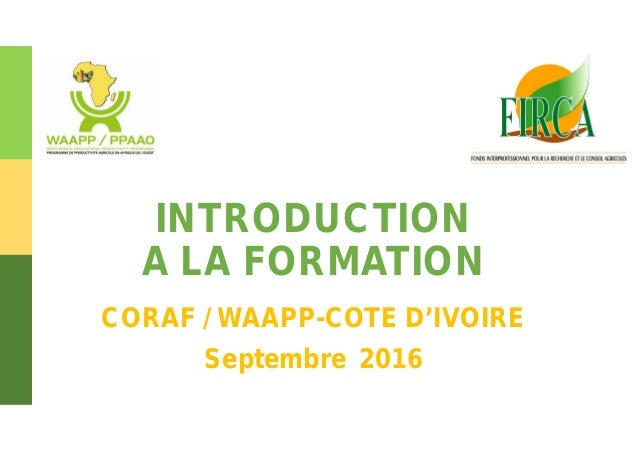 1 INTRODUCTION A LA FORMATION CORAF / WAAPP-COTE D'IVOIRE Septembre 2016