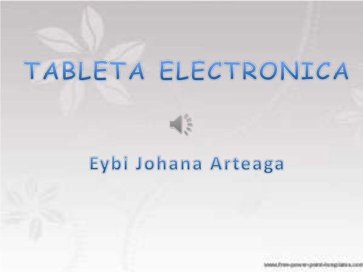 TABLETA ELECTRONICA<br />EybiJohanaArteaga<br />