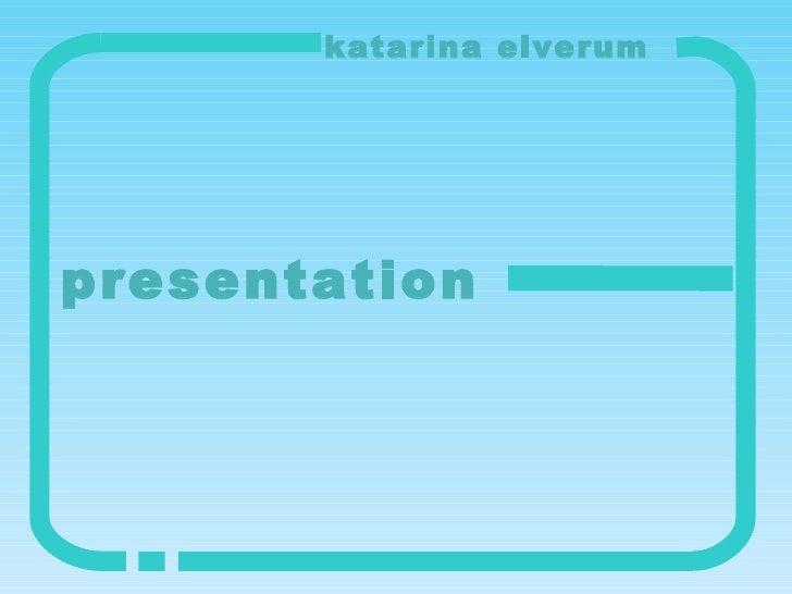 presentation katarina elverum