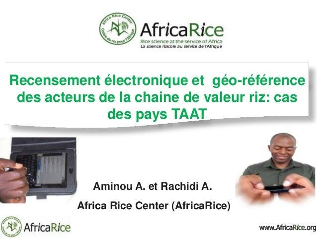 Aminou A. et Rachidi A. Africa Rice Center (AfricaRice) Recensement électronique et géo-référence des acteurs de la chaine...