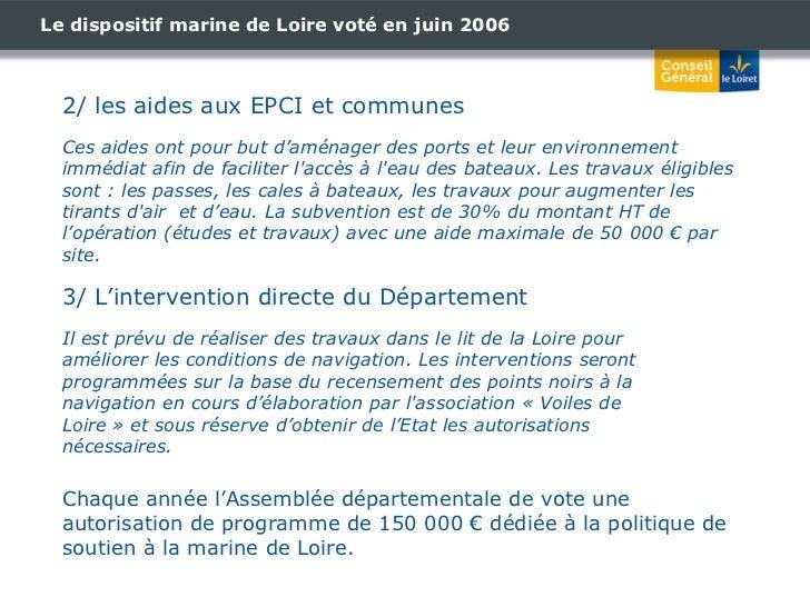 Le dispositif marine de Loire voté en juin 2006 2/ les aides aux EPCI et communes Ces aides ont pour but d'aménager des po...