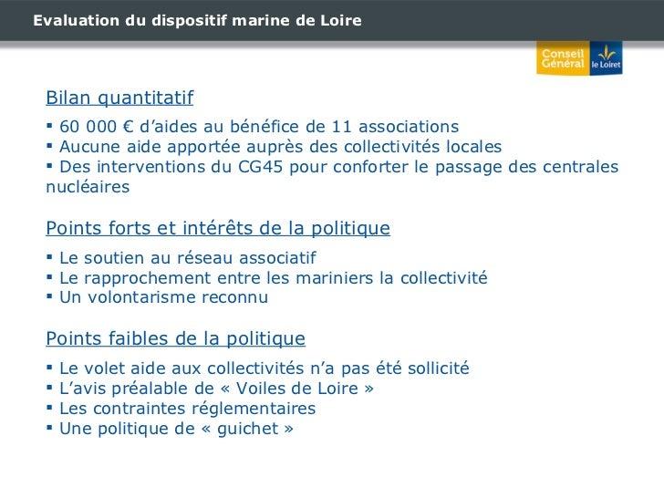 Evaluation du dispositif marine de Loire <ul><li>Bilan quantitatif </li></ul><ul><li>60 000 € d'aides au bénéfice de 11 as...