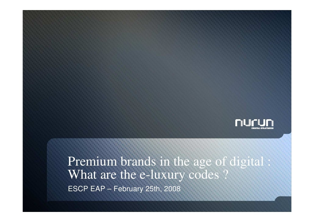 Premium brands in the age of digital : What are the e-luxury codes ? ESCP EAP – February 25th, 2008
