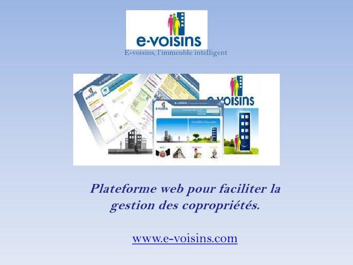 E-voisins, l'immeuble intelligent<br />Plateforme web pour faciliter la gestion des copropriétés.www.e-voisins.com<br />