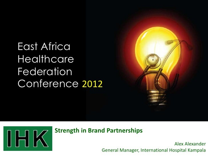 East AfricaHealthcareFederationConference 2012      Strength in Brand Partnerships                                        ...